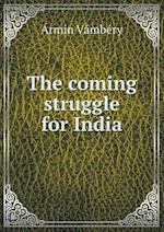 The Coming Struggle for India af Armin Vambery