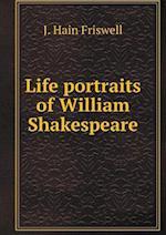 Life portraits of William Shakespeare