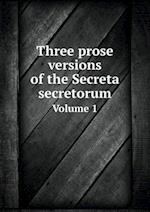Three Prose Versions of the Secreta Secretorum Volume 1 af Robert Steele