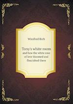 Tony's White Room and How the White Rose of Love Bloomed and Flourished There af Winifred Rich
