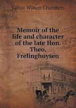 Memoir of the Life and Character of the Late Hon. Theo. Frelinghuysen af Talbot Wilson Chambers