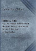 Trinity Hall Or, the College of Scholarsof the Holy Trinity of Norwich in the University of Cambridge af Henry Elliot Malden