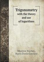 Trigonometry with the Theory and Use of Logarithms af Maxime Bocher