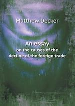 An Essay on the Causes of the Decline of the Foreign Trade af Matthew Decker