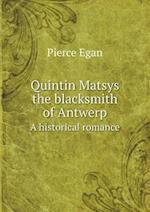 Quintin Matsys the Blacksmith of Antwerp a Historical Romance af Pierce Egan