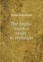 The Anglo-Saxon a study in evolution af George Eedes Boxall