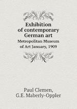 Exhibition of Contemporary German Art Metropolitan Museum of Art January, 1909 af Paul Clemen