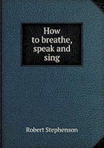How to Breathe, Speak and Sing af Robert Stephenson