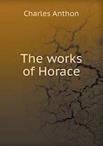 The Works of Horace af Charles Anthon