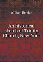 An Historical Sketch of Trinity Church, New-York af William Berrian