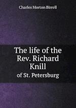 The Life of the REV. Richard Knill of St. Petersburg af Charles Morton Birrell