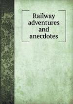 Railway Adventures and Anecdotes af Richard Pike