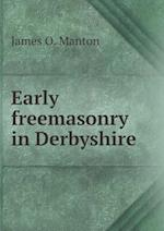 Early Freemasonry in Derbyshire af James O. Manton