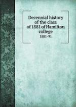 Decennial History of the Class of 1881 of Hamilton College 1881-91