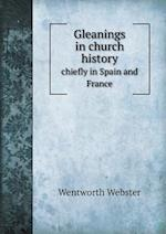 Gleanings in Church History Chiefly in Spain and France af Wentworth Webster