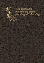 Two Hundredth Anniversary of the Founding of Yale College af Yale University