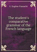 The Student's Comparative Grammar of the French Language