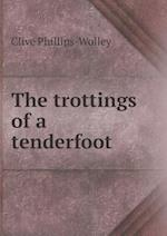 The Trottings of a Tenderfoot af Clive Phillips-Wolley