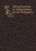 Selected Articles on Independence for the Philippines af Emma Louise Teich