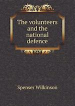 The Volunteers and the National Defence af Spenser Wilkinson