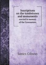 Inscriptions on the Tombstones and Monuments Erected in Memory of the Covenanters af James Gibson