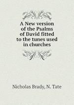 A New Version of the Psalms of David Fitted to the Tunes Used in Churches af Nicholas Brady