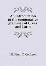 An Introduction to the Comparative Grammar of Greek and Latin af C. Cookson, J. E. King