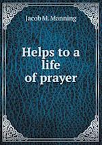 Helps to a Life of Prayer af Jacob M. Manning