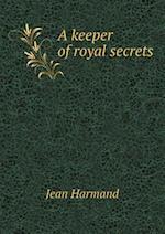 A Keeper of Royal Secrets af Jean Harmand