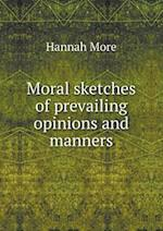 Moral Sketches of Prevailing Opinions and Manners af Hannah More