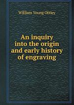 An Inquiry Into the Origin and Early History of Engraving af William Young Ottley