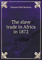 The Slave Trade in Africa in 1872 af Etienne Felix Berlioux