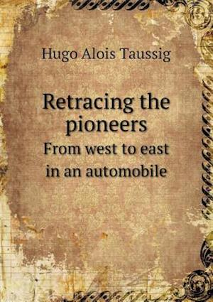Retracing the pioneers From west to east in an automobile