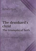 The Drunkard's Child the Triumphs of Faith af Sidney Dyer