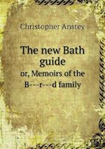 The New Bath Guide Or, Memoirs of the B---R---D Family af Christopher Anstey