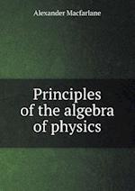 Principles of the Algebra of Physics af Alexander Macfarlane