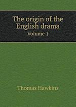 The Origin of the English Drama Volume 1 af Thomas Hawkins
