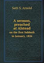 A Sermon, Preached at Alstead on the First Sabbath in January, 1826 af Seth S. Arnold