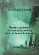 Musket and Sword the Camp, March, and Firing Line in the Army of the Potomac af Edwin Clark Bennett