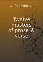 Twelve Masters of Prose & Verse af Wilfred Whitten