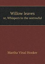Willow Leaves Or, Whispers to the Sorrowful af Martha Vinal Hooker