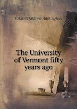 The University of Vermont Fifty Years Ago af Charles Andrew Huntington