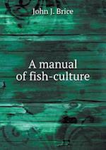 A Manual of Fish-Culture af Fisheries United States Bureau of, John J. Brice