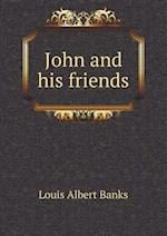 John and His Friends af Louis Albert Banks