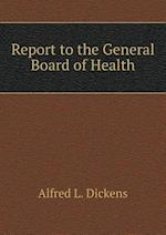 Report to the General Board of Health af Alfred L. Dickens