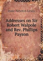 Addresses on Sir Robert Walpole and REV. Phillips Payson af Isaac Newton Lewis