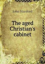 The Aged Christian's Cabinet af John Stanford
