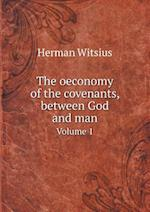 The Oeconomy of the Covenants, Between God and Man Volume 1 af Herman Witsius
