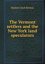 The Vermont Settlers and the New York Land Speculators af Reuben Clark Benton