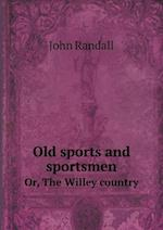 Old Sports and Sportsmen Or, the Willey Country af John Randall